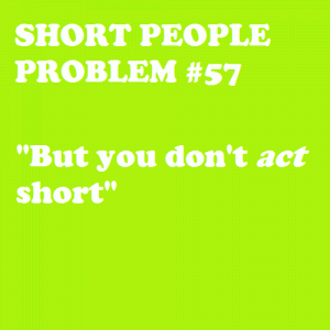 """But you don't act short"""