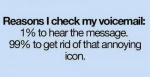 Reasons I check my voicemail: