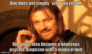 "One does not simply ""work"" in retail