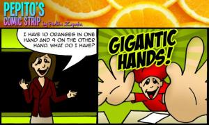 I have 10 oranges in one hand and 9 on the other hand. What do I have? 