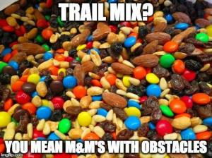Trail mix? 