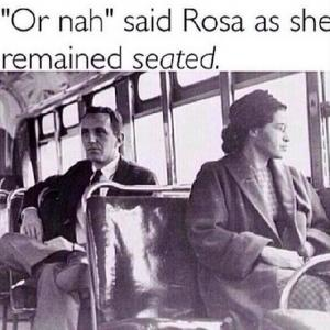 """Or nah"" said Rosa as she remained seated."