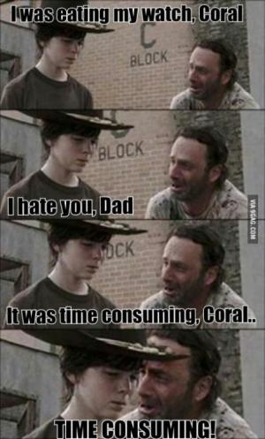I was eating my watch, Coral  I hate you, Dad  It was time consuming, Coral...  Time consuming!