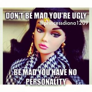 Don't be mad you're ugly
