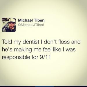 Told my dentist I don't floss and he's making me feel like I was responsible for 9/11