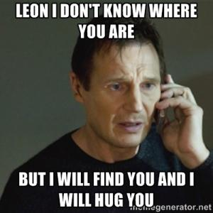 Leon I don't know where you are