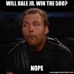 Will Dale Jr. win the 500?  Nope