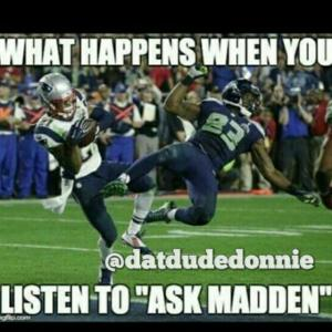"""What happens when you  Listen to """"Ask Madden"""""""