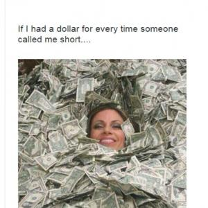 If I had a dollar for every time someone called me short....
