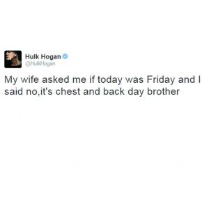 My wife asked me if today was Friday and I said no,it's chest and back day brother