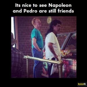 Its nice to see Napoleon and Pedro are still friends