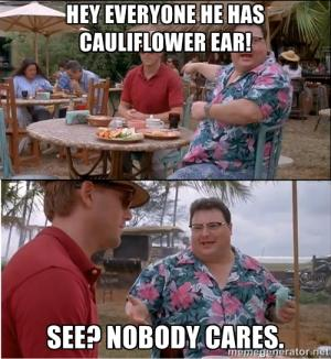 Hey everyone he has cauliflower ear!