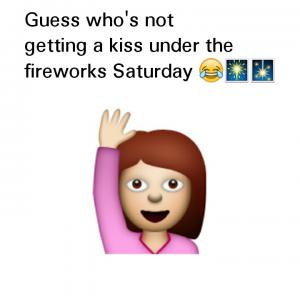 Guess who's not getting a kiss under the fireworks Saturday