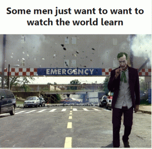 Some men just want to want to watch the world learn