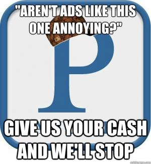 """""""Aren't ads like this one annoying?""""   Give us your cash and we'll stop"""