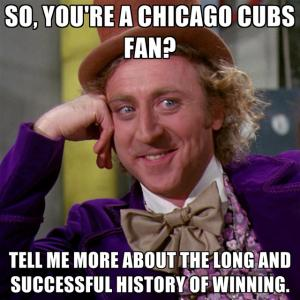 So, you're a Chicago Cubs fan?