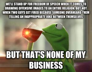 We'll stand up for freedom of speech when it comes to drawing offensive images to an entire religion, but not when two guys get fired because someone overheard them telling an inappropriate joke between themselves