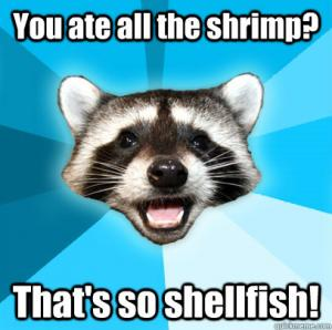 You ate all the shrimp? 