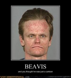 Beavis  And you thought he was just a cartoon