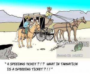 """ A speeding ticket? What in tarnation is a speeding ticket ? ! ! """