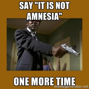 "Say ""it is not Amnesia"" 