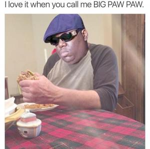 I love it when you call me Big Paw Paw