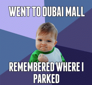 Went to Dubai Mall  Remembered where I parked