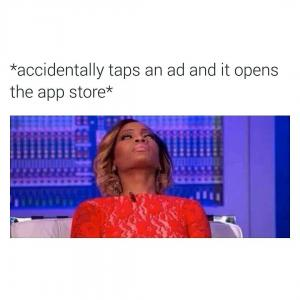 *Accidentally taps an ad and opens the app store*