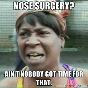 Nose surgery?  Ain't nobody got time for that.