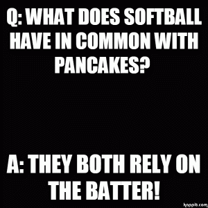 Q: What does softball have in common with pancakes? 