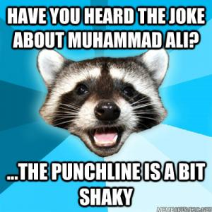 Have you heard the joke about Muhammad Ali?