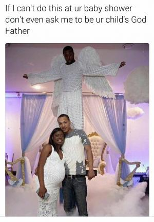 If I can't do this at ur baby shower don't even ask me to be ur child's God Father