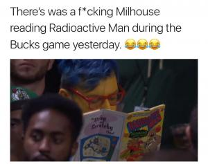 There's was a f*cking Milhouse reading Radioactive Man during the Bucks game yesterday.