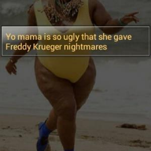 Yo mama is so ugly that she gave Freddy Krueger nightmares