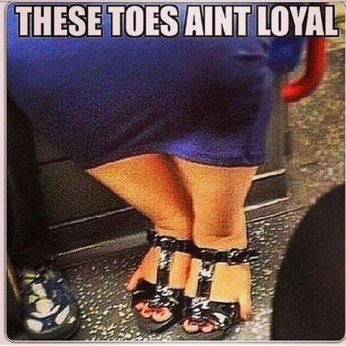 These toes aint loyal