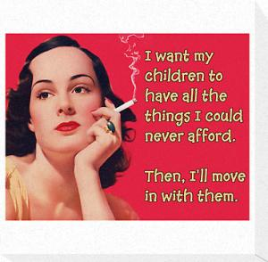 I want my children to have all the things I could never afford.