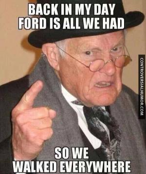 Back in my day Ford is all we had 