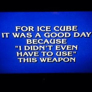 "For Ice Cube it was a good day because  ""I didn't even  have to use"" this weapon"