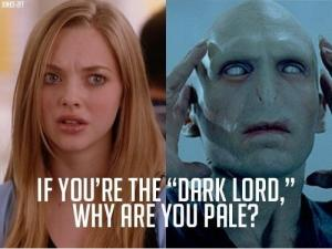 "If you're the ""Dark Lord,"" why are you pale?"