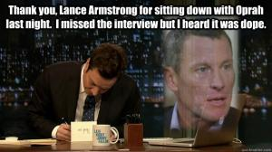 Thank you, Lance Armstrong for sitting down with Oprah last night.  I missed the interview but I heard it was dope.