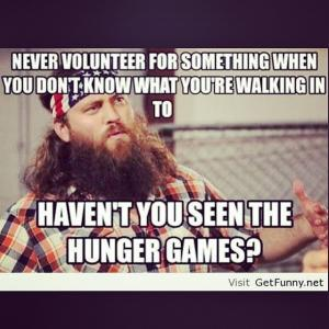 Never volunteer for something when you don't know what you're walking in to