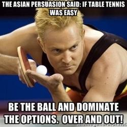 The asian persuasion said: If table tennis was easy